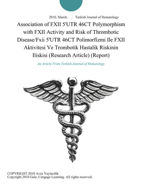 Association of FXII 5'UTR 46CT Polymorphism with FXII Activity and Risk of Thrombotic Disease/Fxii 5'UTR 46CT Polimorfizmi Ile FXII Aktivitesi Ve Trombotik Hastalik Riskinin Iliskisi (Research Article) (Report)