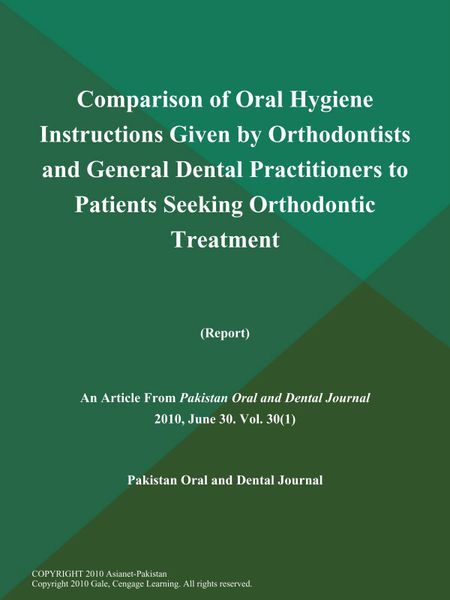 Comparison of Oral Hygiene Instructions Given by Orthodontists and General Dental Practitioners to Patients Seeking Orthodontic Treatment (Report)