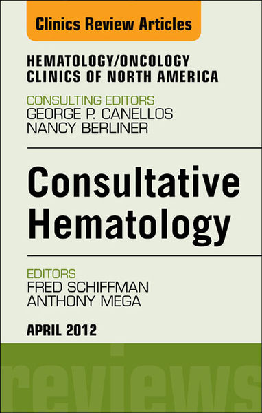 Consultative Hematology, an Issue of Hematology/Oncology Clinics of North America