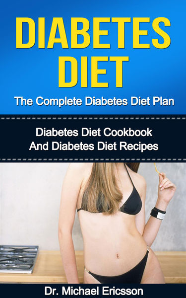 Diabetes Diet: The Complete Diabetes Diet Plan: Diabetes Diet Cookbook And Diabetes Diet Recipes
