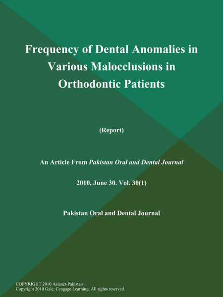 Frequency of Dental Anomalies in Various Malocclusions in Orthodontic Patients (Report)