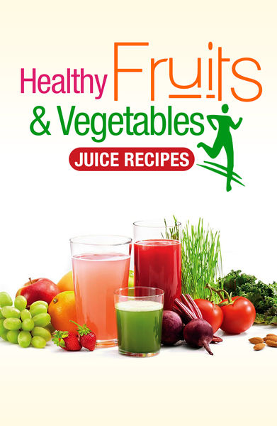 Healthy Fruits & Vegetables Juice Recipes