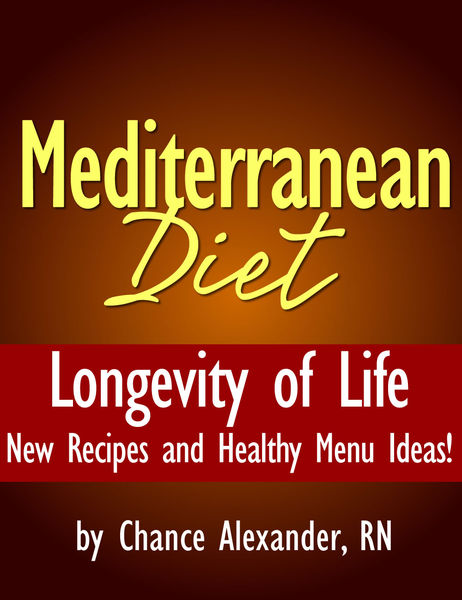 Mediterranean Diet:  Longevity of Life!  New Recipes and Healthy Menu Ideas!