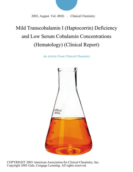 Mild Transcobalamin I (Haptocorrin) Deficiency and Low Serum Cobalamin Concentrations (Hematology) (Clinical Report)