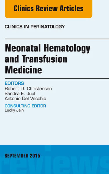 Neonatal Hematology and Transfusion Medicine, An Issue of Clinics in Perinatology, E-Book
