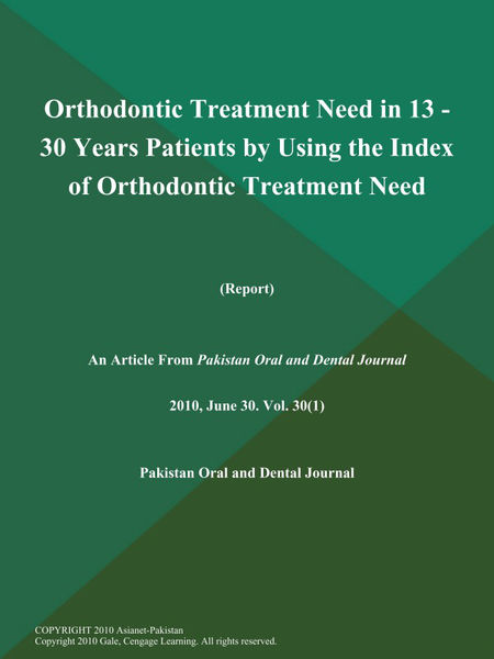 Orthodontic Treatment Need in 13 - 30 Years Patients by Using the Index of Orthodontic Treatment Need (Report)