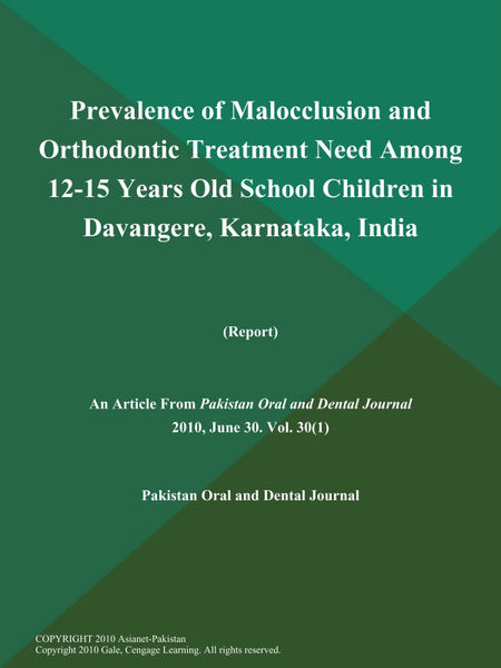 Prevalence of Malocclusion and Orthodontic Treatment Need Among 12-15 Years Old School Children in Davangere, Karnataka, India (Report)