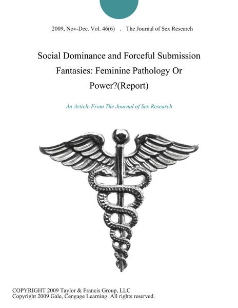Social Dominance and Forceful Submission Fantasies: Feminine Pathology Or Power?(Report)