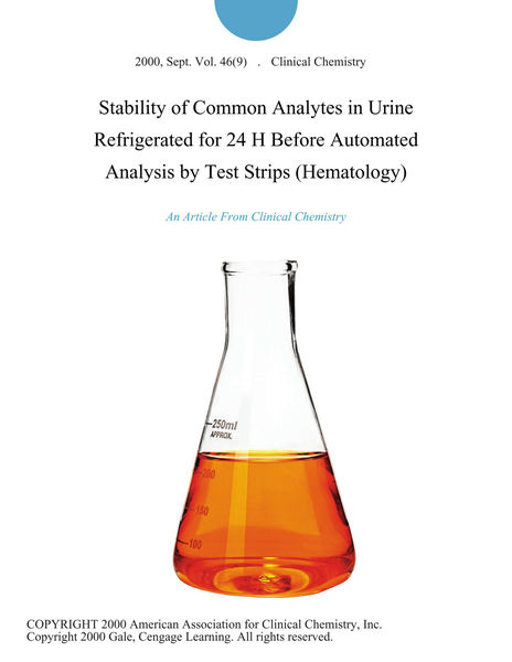Stability of Common Analytes in Urine Refrigerated for 24 H Before Automated Analysis by Test Strips (Hematology)