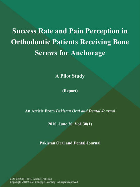 Success Rate and Pain Perception in Orthodontic Patients Receiving Bone Screws for Anchorage: A Pilot Study (Report)