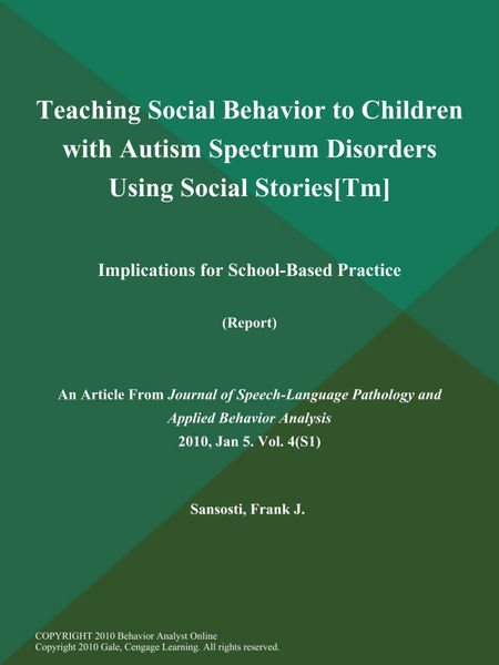 Teaching Social Behavior to Children with Autism Spectrum Disorders Using Social Stories[Tm]: Implications for School-Based Practice (Report)