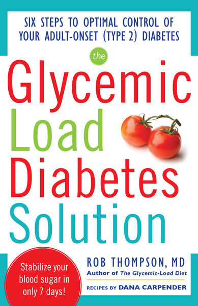 The Glycemic Load Diabetes Solution : Six Steps to Optimal Control of Your Adult-Onset (Type 2) Diabetes