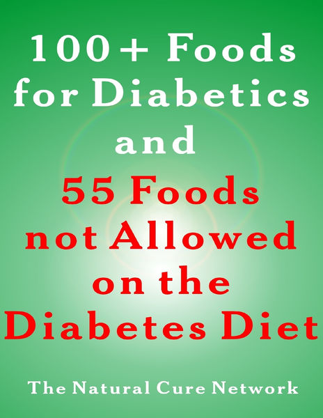 100 + Foods for Diabetics and 55 Foods Not Allowed on the Diabetes Diet