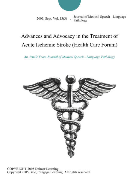 Advances and Advocacy in the Treatment of Acute Ischemic Stroke (Health Care Forum)