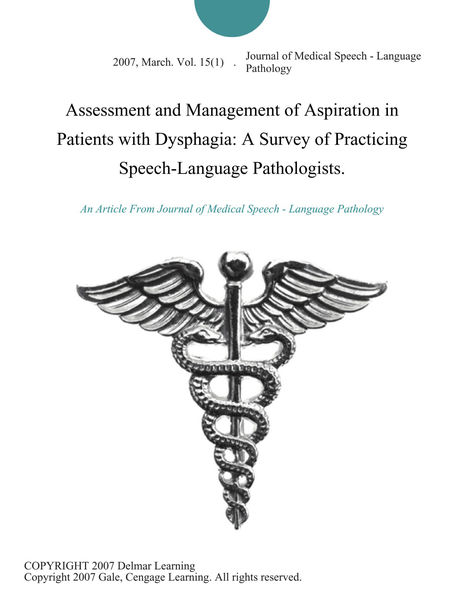 Assessment and Management of Aspiration in Patients with Dysphagia: A Survey of Practicing Speech-Language Pathologists.
