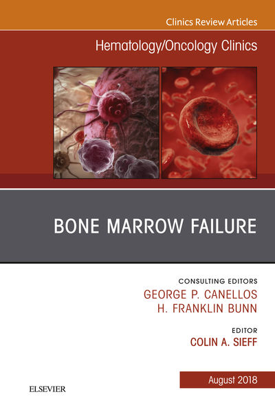 Bone Marrow Failure, An Issue of Hematology/Oncology Clinics of North America E-Book