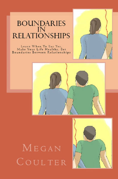Boundaries In Relationships: Learn When To Say Yes, Make Your Life Healthy, Set Boundaries Between Relationships