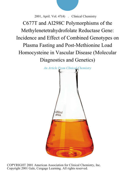 C677T and AI298C Polymorphisms of the Methylenetetrahydrofolate Reductase Gene: Incidence and Effect of Combined Genotypes on Plasma Fasting and Post-Methionine Load Homocysteine in Vascular Disease (Molecular Diagnostics and Genetics)