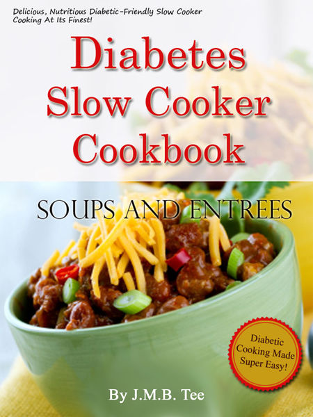 Diabetes Slow Cooker Cookbook Soups and Entrees