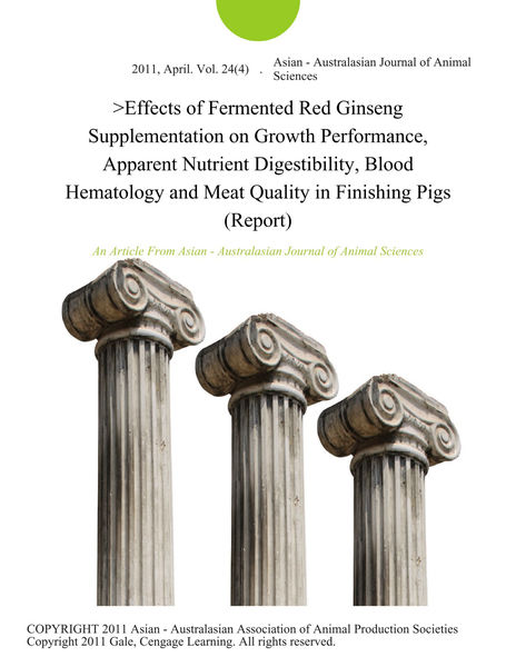 Effects of Fermented Red Ginseng Supplementation on Growth Performance, Apparent Nutrient Digestibility, Blood Hematology and Meat Quality in Finishing Pigs (Report)