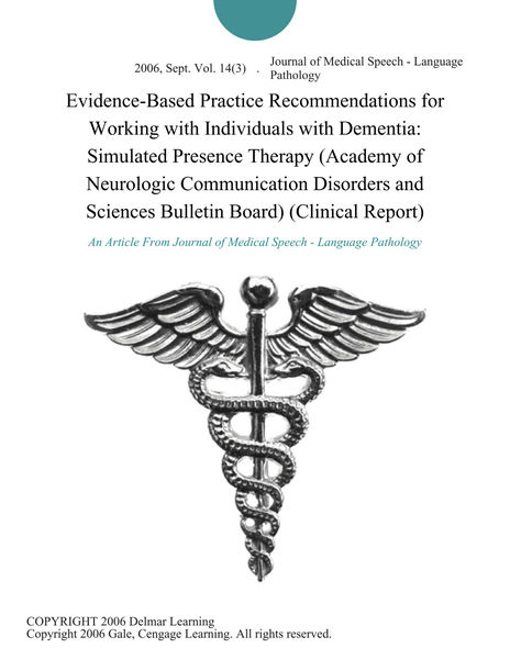 Evidence-Based Practice Recommendations for Working with Individuals with Dementia: Simulated Presence Therapy (Academy of Neurologic Communication Disorders and Sciences Bulletin Board) (Clinical Report)