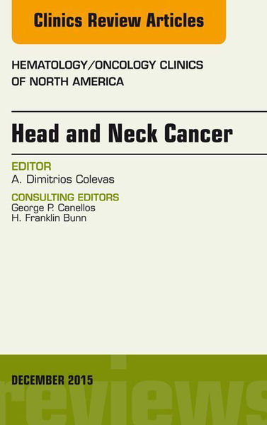 Head and Neck Cancer, An Issue of Hematology/Oncology Clinics of North America, E-Book