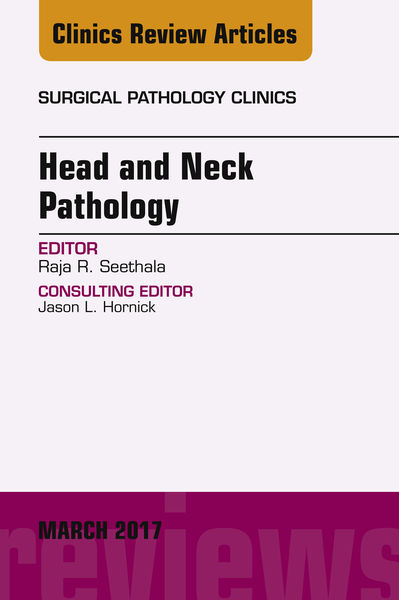 Head and Neck Pathology, An Issue of Surgical Pathology Clinics, E-Book