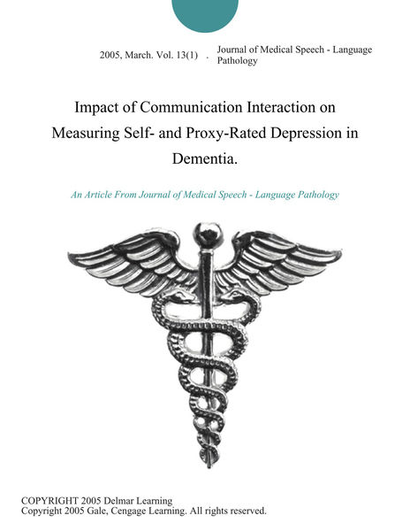 Impact of Communication Interaction on Measuring Self- and Proxy-Rated Depression in Dementia.