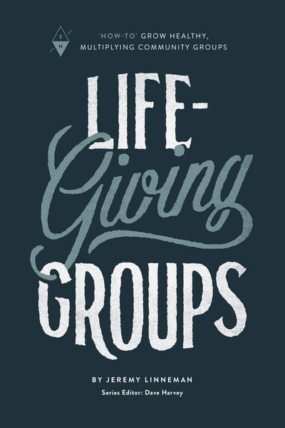 "Life-Giving Groups: ""How-To"" Grow Healthy, Multiplying Community Groups"