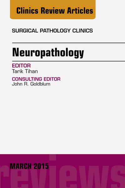 Neuropathology, An Issue of Surgical Pathology Clinics, E-Book