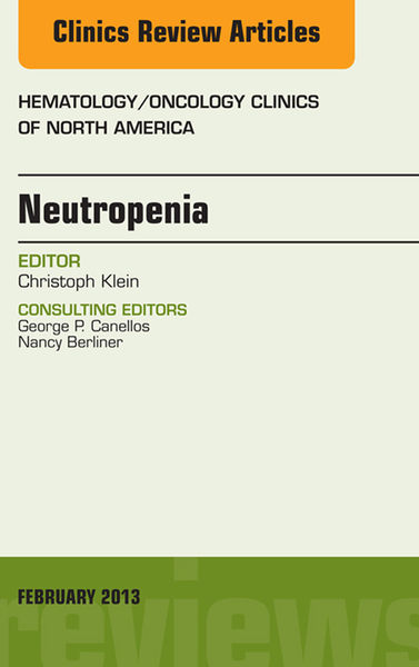 Neutropenia, An Issue of Hematology/Oncology Clinics of North America