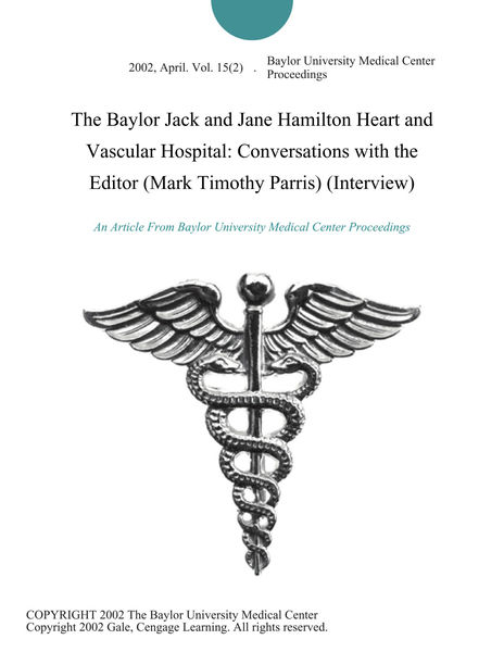The Baylor Jack and Jane Hamilton Heart and Vascular Hospital: Conversations with the Editor (Mark Timothy Parris) (Interview)