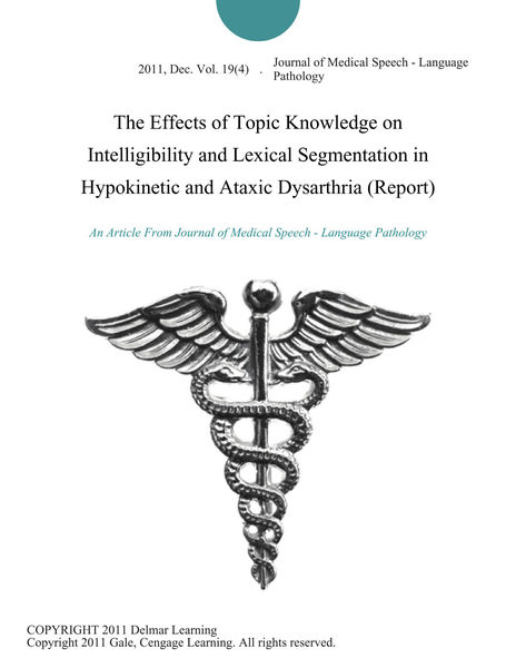 The Effects of Topic Knowledge on Intelligibility and Lexical Segmentation in Hypokinetic and Ataxic Dysarthria (Report)