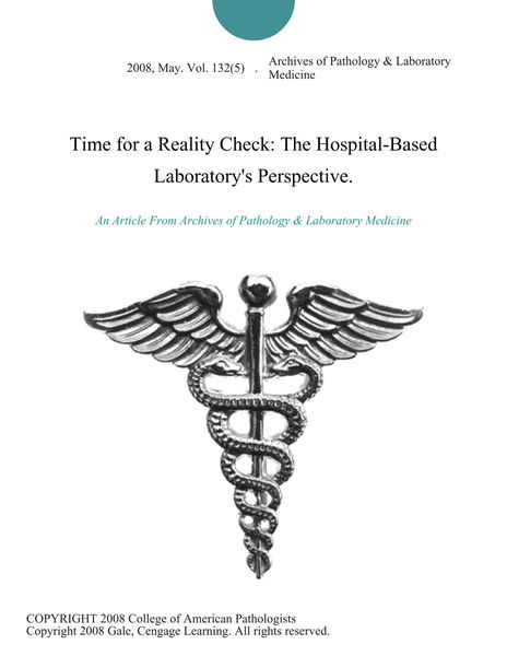 Time for a Reality Check: The Hospital-Based Laboratory's Perspective.