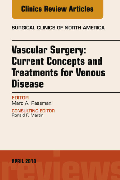 Vascular Surgery: Current Concepts and Treatments for Venous Disease, An Issue of Surgical Clinics, E-Book