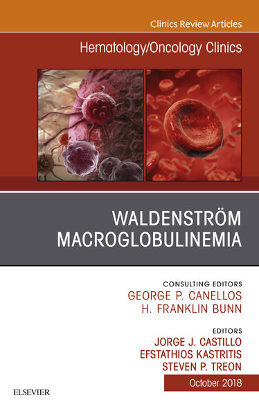 Waldenström Macroglobulinemia, An Issue of Hematology/Oncology Clinics of North America E-Book