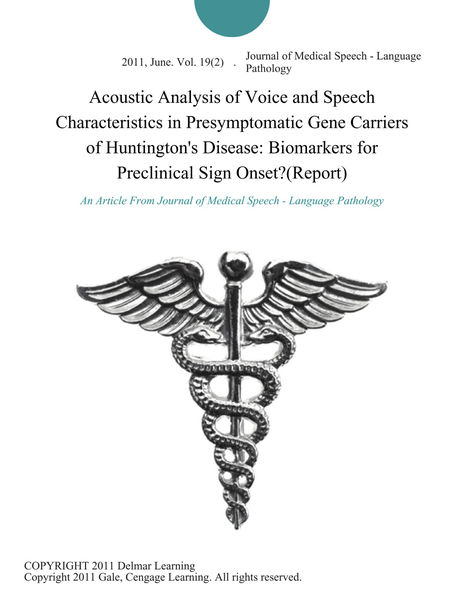 Acoustic Analysis of Voice and Speech Characteristics in Presymptomatic Gene Carriers of Huntington's Disease: Biomarkers for Preclinical Sign Onset?(Report)