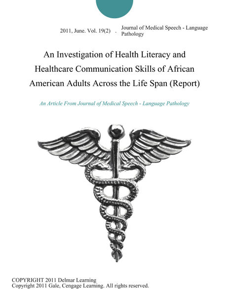 An Investigation of Health Literacy and Healthcare Communication Skills of African American Adults Across the Life Span (Report)