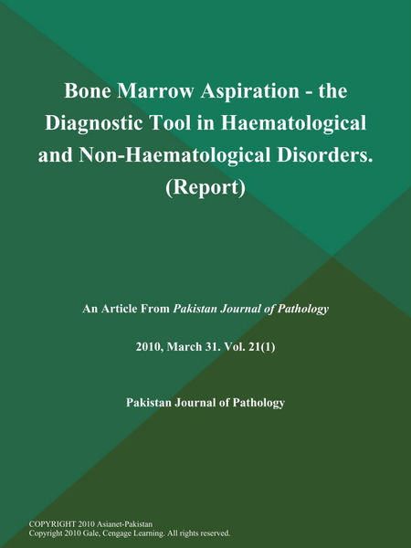 Bone Marrow Aspiration - the Diagnostic Tool in Haematological and Non-Haematological Disorders (Report)