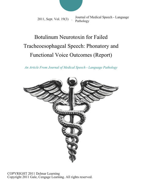 Botulinum Neurotoxin for Failed Tracheoesophageal Speech: Phonatory and Functional Voice Outcomes (Report)