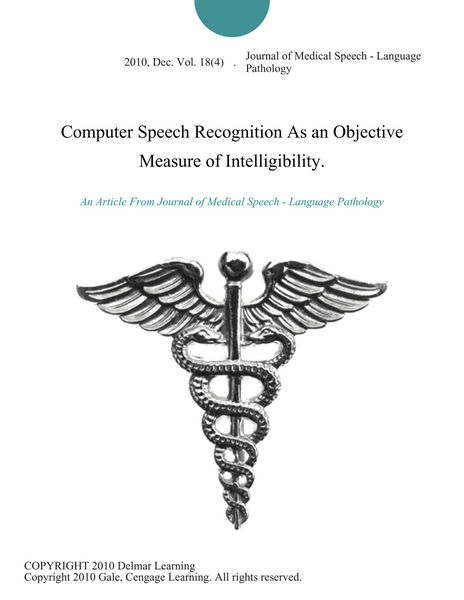 Computer Speech Recognition As an Objective Measure of Intelligibility.