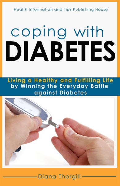 Coping with Diabetes: Living a Healthy and Fulfilling Life by Winning the Everyday Battle against Diabetes