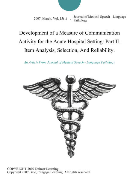 Development of a Measure of Communication Activity for the Acute Hospital Setting: Part II. Item Analysis, Selection, And Reliability.
