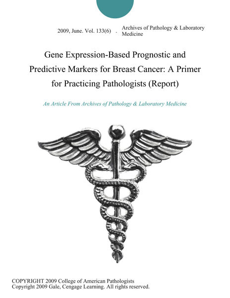 Gene Expression-Based Prognostic and Predictive Markers for Breast Cancer: A Primer for Practicing Pathologists (Report)