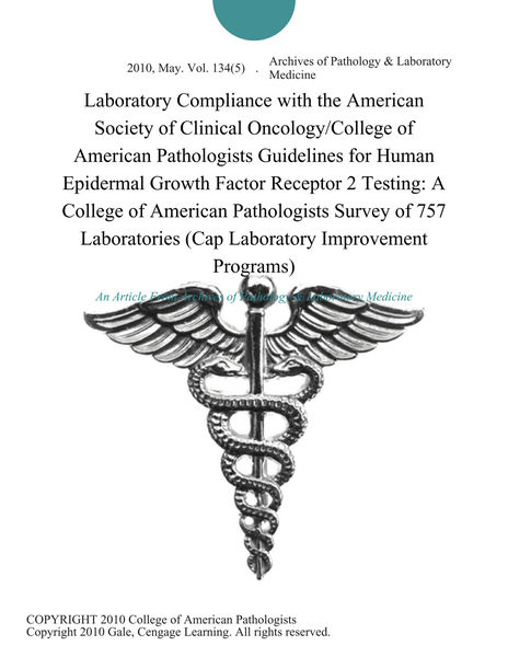 Laboratory Compliance with the American Society of Clinical Oncology/College of American Pathologists Guidelines for Human Epidermal Growth Factor Receptor 2 Testing: A College of American Pathologists Survey of 757 Laboratories (Cap Laboratory Improvement Programs)