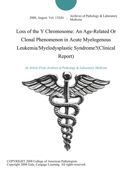 Loss of the Y Chromosome: An Age-Related Or Clonal Phenomenon in Acute Myelogenous Leukemia/Myelodysplastic Syndrome?(Clinical Report)