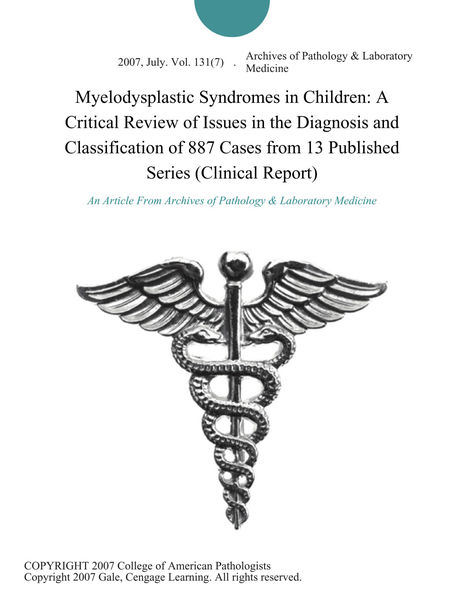 Myelodysplastic Syndromes in Children: A Critical Review of Issues in the Diagnosis and Classification of 887 Cases from 13 Published Series (Clinical Report)