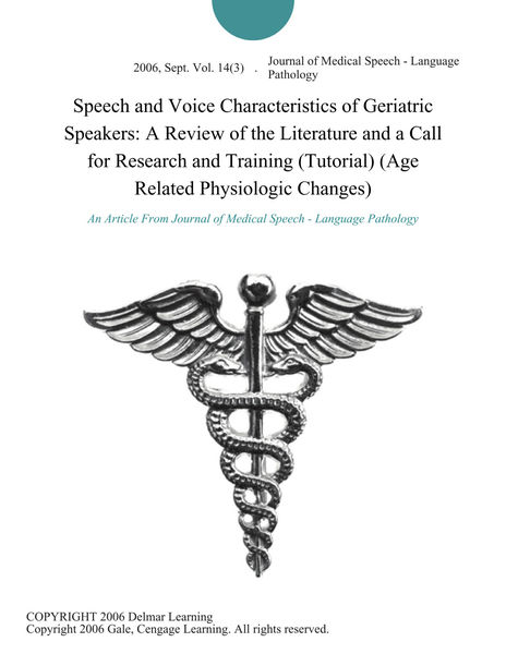 Speech and Voice Characteristics of Geriatric Speakers: A Review of the Literature and a Call for Research and Training (Tutorial) (Age Related Physiologic Changes)