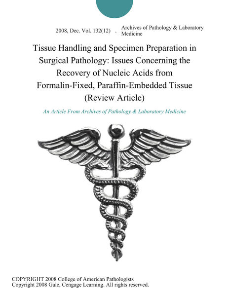 Tissue Handling and Specimen Preparation in Surgical Pathology: Issues Concerning the Recovery of Nucleic Acids from Formalin-Fixed, Paraffin-Embedded Tissue (Review Article)