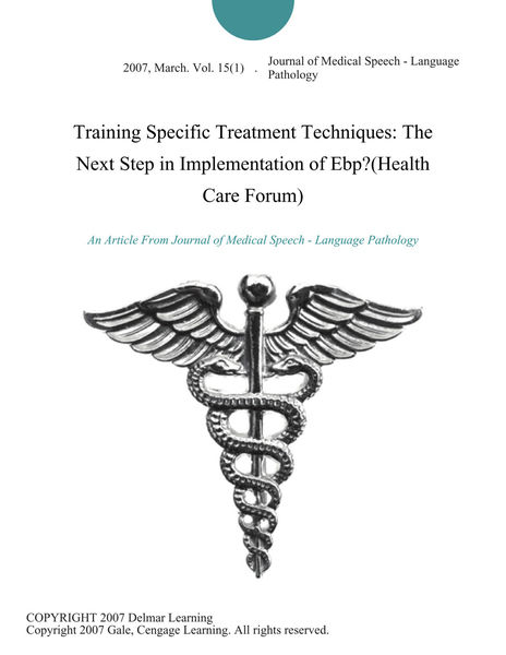 Training Specific Treatment Techniques: The Next Step in Implementation of Ebp?(Health Care Forum)